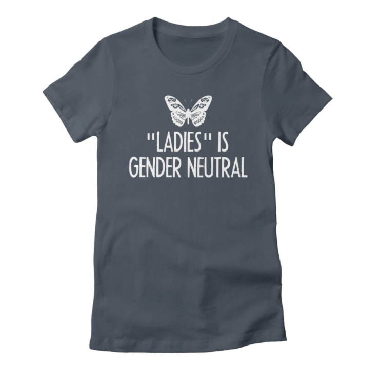 Ladies is gender neutral tshirt